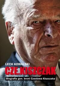 Cze.kiszczak. Biografia gen. broni Czesława Kiszczaka - okładka książki