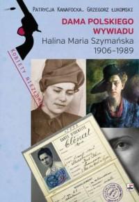 Dama polskiego wywiadu. Halina Maria Szymańska 1906-1989 - okładka książki