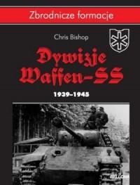 Dywizje Waffen SS 1939-1945. Zbrodnicze - okładka książki