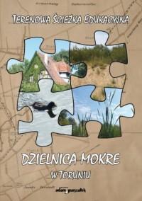 Dzielnica Mokre w Toruniu. Terenowa - okładka książki