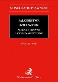 Fałszerstwa dzieł sztuki. Aspekty prawne i kryminalistyczne. Seria: Monografie Prawnicze - okładka książki