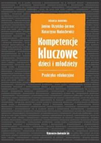 Kompetencje kluczowe dzieci i młodzieży. Praktyka edukacyjna - okładka książki