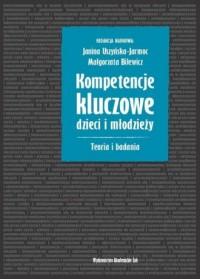 Kompetencje kluczowe dzieci i młodzieży. Teoria i badania - okładka książki