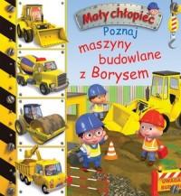 Mały chłopiec. Poznaj maszyny budowlane z Borysem - okładka książki