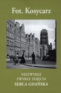 Niezwykłe zwykłe zdjęcia serca Gdańska - okładka książki