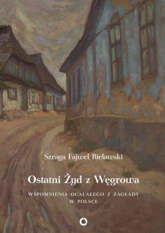 Ostatni Żyd z Węgrowa. Wspomnienia - okładka książki