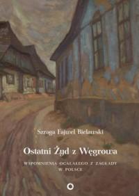 Ostatni Żyd z Węgrowa. Wspomnienia ocalałego z Zagłady - okładka książki