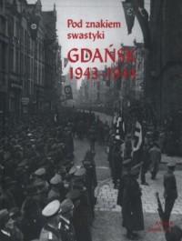 Pod znakiem swastyki. Gdańsk 1943-1944 - okładka książki