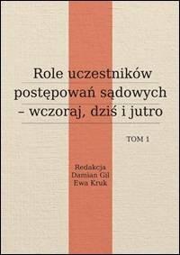 Role uczestników postępowań sądowych - wczoraj, dziś, jutro. Tom 1 - okładka książki