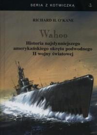 Wahoo. Historia najsłynniejszego amerykańskiego okrętu podwodnego II wojny światowej. Seria z kotwiczką - okładka książki