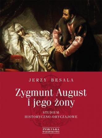 Zygmunt August i jego żony. Studium - okładka książki