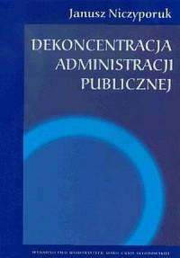 Dekoncentracja administracji publicznej - okładka książki
