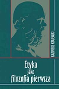 Etyka jako filozofia pierwsza - okładka książki
