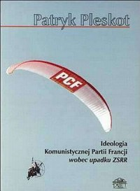 Ideologia Komunistycznej Partii Francji wobec upadku ZSRR - okładka książki