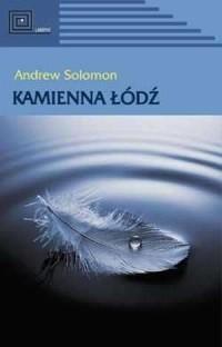 Kamienna łódź - Andrew Solomon - okładka książki