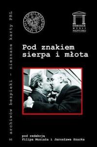 Pod znakiem sierpa i młota. Seria: Z archiwów bezpieki - nieznane karty PRL - okładka książki