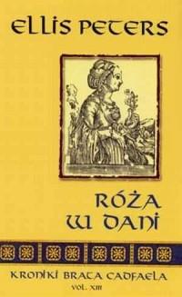Róża w Dani. Seria: Kroniki brata Cadfaela. Vol. XIII - okładka książki
