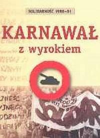 Solidarność 1980-81. Karnawał z wyrokiem - okładka książki