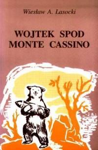 Wojtek spod Monte Cassino. Opowieść o niezwykłym niedźwiedziu - okładka książki