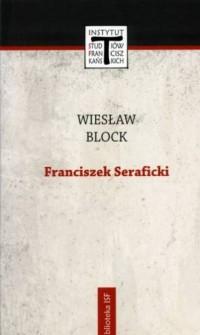 Franciszek Seraficki. Seria: Biblioteka Instytutu Studiów Franciszkańskich 14 - okładka książki