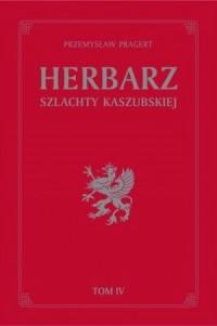 Herbarz szlachty kaszubskiej. Tom 4. Seria: Szlachta i ziemiaństwo na ziemiach dawnej Rzeczypospolitej - okładka książki