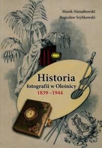 Historia fotografii w Oleśnicy 1839-1944 - okładka książki