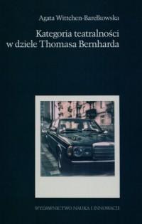 Kategoria teatralności w dziele Thomasa Bernharda - okładka książki