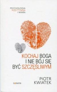 Kochaj Boga i nie bój się być szczęśliwym. - okładka książki