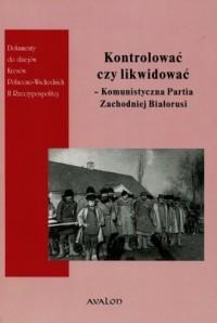Kontrolować czy likwidować - Komunistyczna - okładka książki