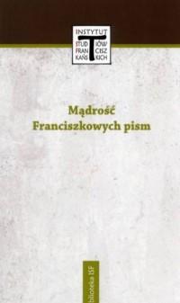 Mądrość Franciszkowych pism - okładka książki