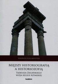 Między historiografią a historiozofią. Tadeusza Zielińskiego wizja religii rzymskiej - okładka książki