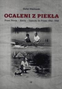 Ocaleni z piekła. Przez Persję, Kenię, Ugandę do Polski 1942-1948 - okładka książki