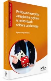 Praktyczne narzędzia zarządzania ryzykiem w jednostkach sektora publicznego. Seria: Sektor publiczny w praktyce - okładka książki