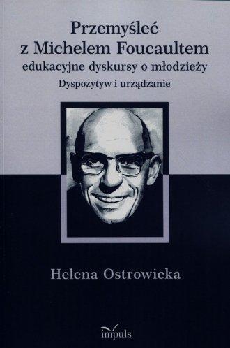 Przemyśleć z Michelem Foucaultem - okładka książki
