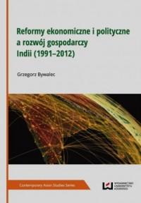 Reformy ekonomiczne i polityczne a rozwój gospodarczy Indii 1991-2012 - okładka książki