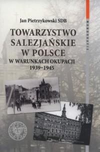 Towarzystwo Salezjańskie w Polsce w warunkach okupacji 1939-1945. Seria: Monografie - okładka książki