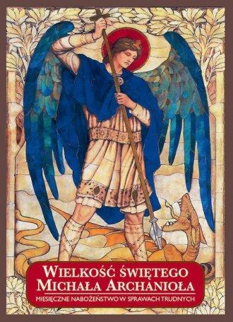 Wielkość świętego Michała Archanioła. - okładka książki