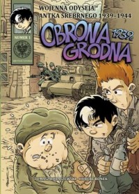 Wojenna Odyseja Antka Srebrnego 1939-1944. Zeszyt 1. Obrona Grodna 1939 r. - okładka książki