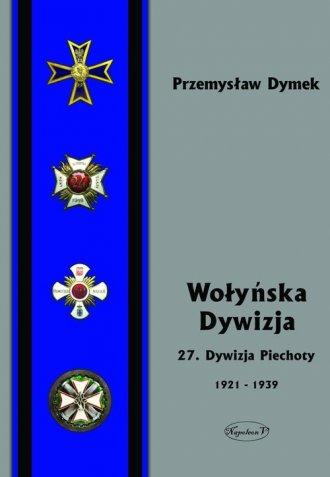 Wołyńska Dywizja. 27 Dywizja Piechoty - okładka książki