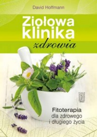 Ziołowa klinika zdrowia. Fitoterapia dla zdrowego i długiego życia - okładka książki