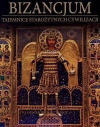 Bizancjum. Cesarstwo Wschodniorzymskie cz. 1. Tajemnice Starożytnych Cywilizacji. Tom 67 - okładka książki