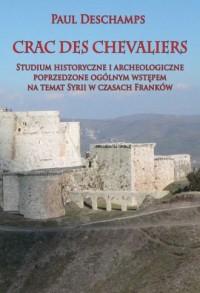 Crac des Chevaliers. Studium historyczne i archeologiczne poprzedzone ogólnym wstępem na temat Syrii - okładka książki