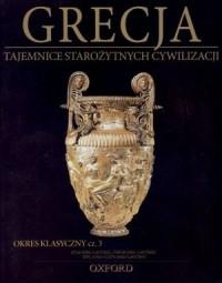 Grecja. Okres klasyczny cz. 3. Tajemnice Starożytnych Cywilizacji. Tom 20 - okładka książki