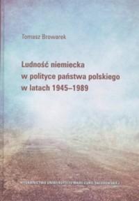 Ludność niemiecka w polityce państwa polskiego w latach 1945-1989 - okładka książki