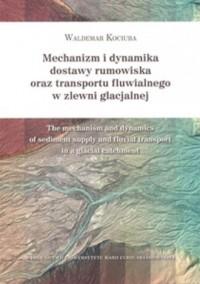 Mechanizm i dynamika dostawy rumowiska oraz transportu fluwialnego w zlewni glacjalnej - okładka książki