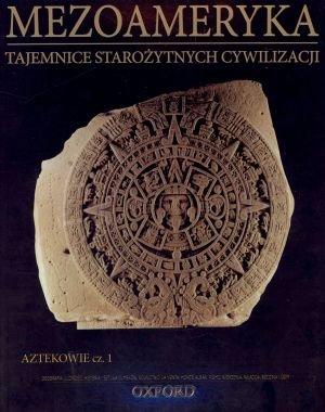 Mezoameryka. Aztekowie cz. 1. Tajemnice - okładka książki