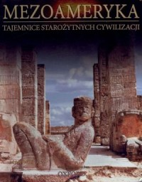 Mezoameryka. Majowie cz. 2. Tajemnice Starożytnych Cywilizacji. Tom 53 - okładka książki