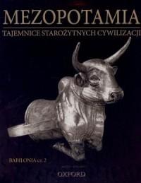 Mezopotamia. Babilonia cz. 2. Tajemnice Starożytnych Cywilizacji. Tom 44 - okładka książki