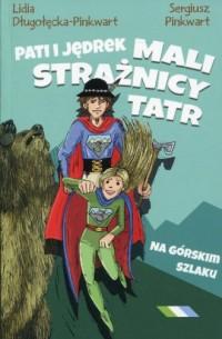 Pati i Jędrek. Mali strażnicy Tatr - okładka książki