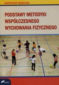 Podstawy Metodyki Współczesnego Wychowania Fizycznego - okładka książki